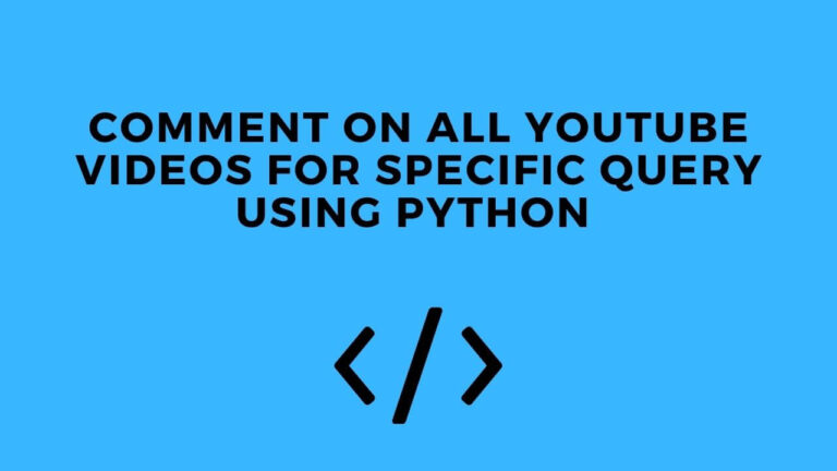 Comment On All YouTube Videos For Specific Query Using Python