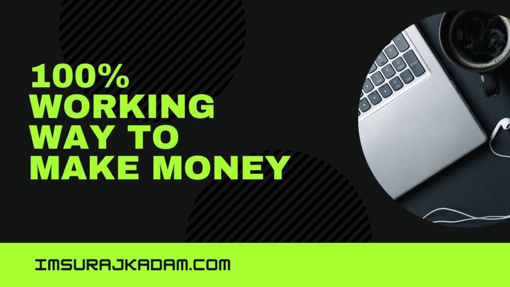 WORKING WAY TO MAKE MONEY