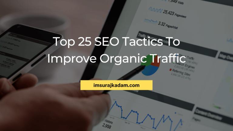 Top 25 SEO Tactics To Improve Organic Traffic by Suraj Kadam
